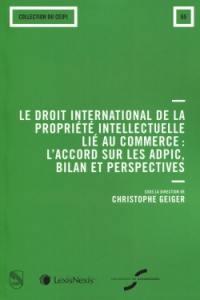 Le droit international de la propriété intellectuelle lié au commerce : l'accord sur les ADPIC, bilan et perspectives