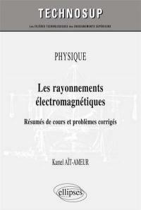 Physique, les rayonnements électromagnétiques : résumés de cours et problèmes corrigés