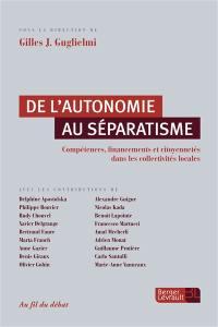 De l'autonomie au séparatisme : compétences, financements et citoyennetés dans les collectivités locales