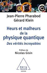 Heurs et malheurs de la physique quantique : des vérités incroyables