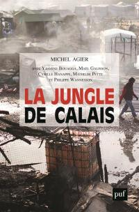 La jungle de Calais : les migrants, la frontière et le camp