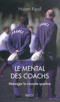Le mental des coachs : manager la réussite sportive