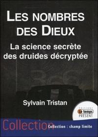 Les nombres des dieux : la science secrète des druides décryptée