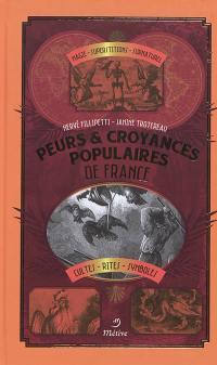 Peurs & croyances populaires de France : magie, superstitions, surnaturel, cultes, rites, symboles
