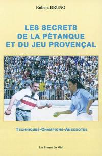 Les secrets de la pétanque et du jeu provençal : techniques, les grands champions, anecdotes