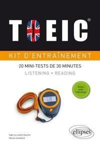 TOEIC, kit d'entraînement : 20 mini-tests de 30 minutes : listening, reading