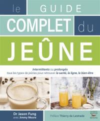 Le guide complet du jeûne : intermittents ou prolongés : tous les types de jeûnes pour retrouver la santé, la ligne, le bien-être