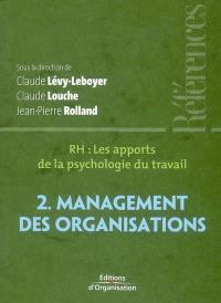 RH, les apports de la psychologie du travail. Volume 2, Management des organisations