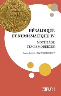 Héraldique et numismatique : Moyen Age, Temps modernes. Volume 4