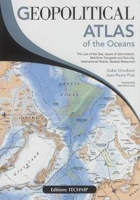 Geopolitical atlas of the oceans : the law of the sea, issues of delimitation, maritime transport and security, international straits, seabed resources