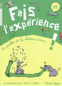 Fais l'expérience !. Volume 2, La paille et le château d'eau
