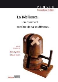 La résilience ou Comment renaître de sa souffrance