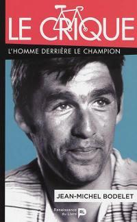 Le Crique : l'homme derrière le champion