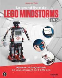 Le grand livre de Lego Mindstorms EV3 : apprenez à programmer en vous amusant de 9 à 99 ans