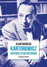 Kantorowicz : histoires d'un historien
