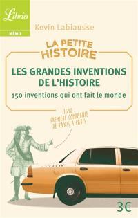 La petite histoire : les grandes inventions de l'histoire : 150 inventions qui ont fait le monde