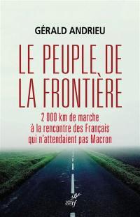 Le peuple de la frontière : 2.000 kilomètres de marche à la rencontre des Français qui n'attendaient pas Macron