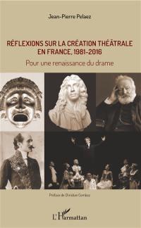 Réflexions sur la création théâtrale en France, 1981-2016 : pour une renaissance du drame
