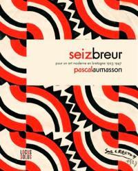 Seiz Breur : pour un art moderne en Bretagne, 1923-1947