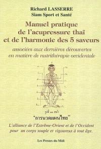 Manuel pratique de l'acupressure thaï et de l'harmonie des 5 saveurs associée aux dernières découvertes en matière de nutrithérapie occidentale : l'alliance de l'Extrême-Orient et de l'Occident pour un corps souple et vigoureux à tout âge