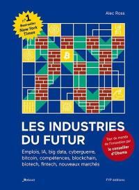 Les industries du futur : emplois, IA, big data, cyberguerre, bitcoin, compétences, blockchain, biotech, fintech, nouveaux marchés : comment affronter les 10 prochaines années