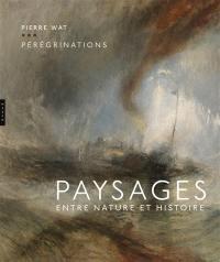 Pérégrinations : paysages : entre nature et histoire