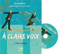 A claire voix : 26 vocalises pour intégrer le geste vocal