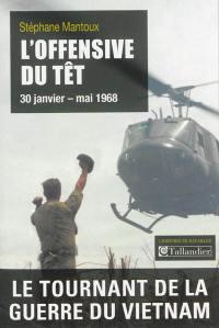 L'offensive du Têt, 30 janvier-mai 1968 : le tournant de la guerre du Vietnam