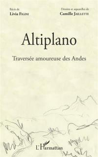 Altiplano : traversée amoureuse des Andes