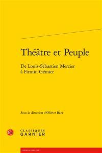 Théâtre et peuple : de Louis-Sébastien Mercier à Firmin Gémier