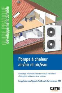 Pompe à chaleur air-air et air-eau : chauffage et rafraîchissement en maison individuelle : conception, mise en oeuvre et entretien, en application de la norme NF DTU 65.16