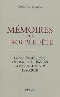 Mémoires d'un trouble-fête : la vie ésotérique en France à travers la revue Atlantis : 1926-2010