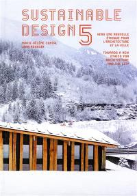 Sustainable design 5 : vers une nouvelle éthique pour l'architecture et la ville = Sustainable design 5 : towards a new ethics for architecture and the city