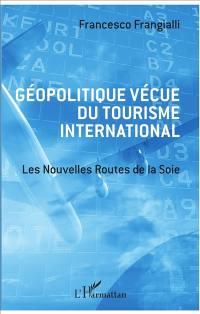 Géopolitique vécue du tourisme international : les nouvelles routes de la soie