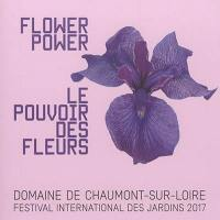 Flower power = Le pouvoir des fleurs : domaine de Chaumont-sur-Loire, Centre d'arts et de nature