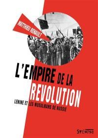 L'empire de la révolution : Lénine et les musulmans de Russie