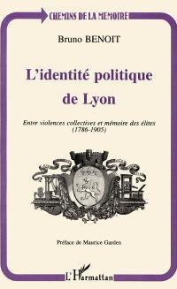 L'identité politique de Lyon : entre violences collectives et mémoire des élites (1786-1905)