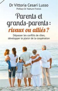 Parents et grands-parents : rivaux ou alliés ? : dépasser les conflits de rôles, développer le plaisir de la coopération