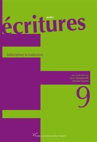 Ecritures. n° 9, Indiscipliner la traduction