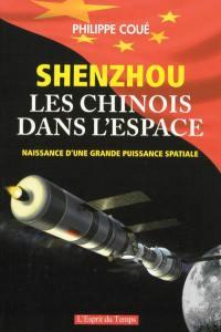 Shenzhou : les Chinois dans l'espace : naissance d'une grande puissance spatiale