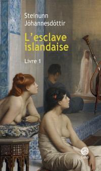L'esclave islandaise : roman inspiré de sources historiques. Volume 1