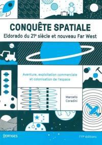 Conquête spatiale : eldorado du 21e siècle et nouveau Far West : aventure, exploration commerciale et colonisation de l'espace