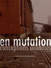 En mutation : conceptions urbaines : projets contemporains de reconversion de sites industriels en Suisse