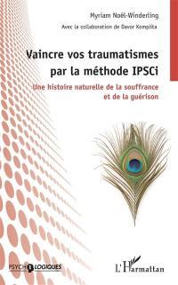 Vaincre vos traumatismes par la méthode IPSCi