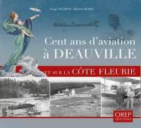 Cent ans d'aviation à Deauville et sur la Côte fleurie
