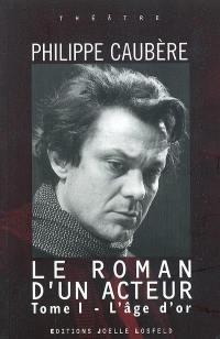 Le roman d'un acteur. Volume 1, L'âge d'or