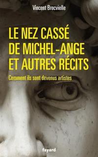 Le nez cassé de Michel-Ange : et autres récits : comment ils sont devenus artistes