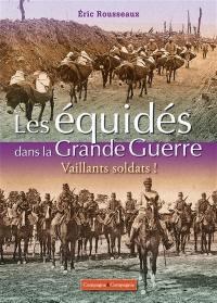 Les équidés dans la Grande Guerre : vaillants soldats !