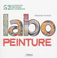 Labo peinture : 52 exercices créatifs et ludiques