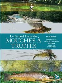 Le grand livre des mouches à truites : entomologie, mouches efficaces, montage, technique et tactique